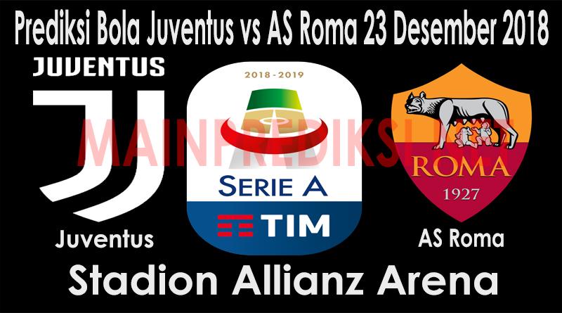 Prediksi Bola Juventus vs AS Roma 23 Desember 2018