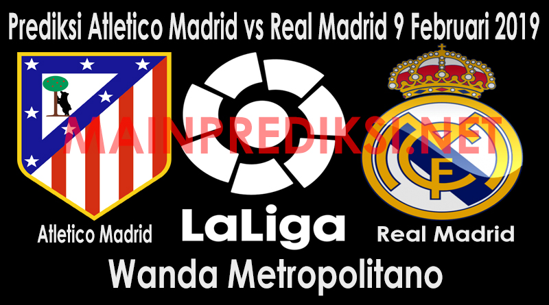 Prediksi Atletico Madrid vs Real Madrid 9 Februari 2019