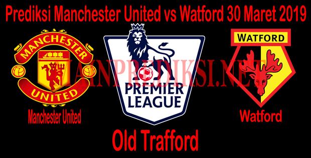 Prediksi Manchester United vs Watford 30 Maret 2019