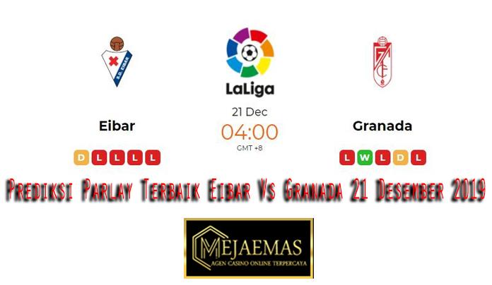 Prediksi Parlay Terbaik Eibar Vs Granada 21 Desember 2019