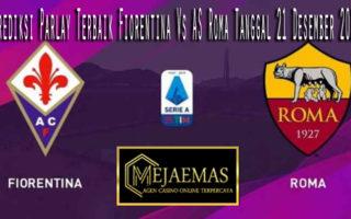 Prediksi Parlay Terbaik Fiorentina Vs AS Roma Tanggal 21 Desember 2019
