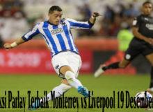 Prediksi Parlay Terbaik Monterrey vs Liverpool 19 Desember 2019