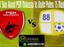 Prediksi Skor Akurat PSM Makassar Vs Barito Putera 15 Maret 2020