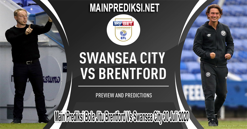 Main Prediksi Bola Jitu Brentford Vs Swansea City 30 Juli 2020