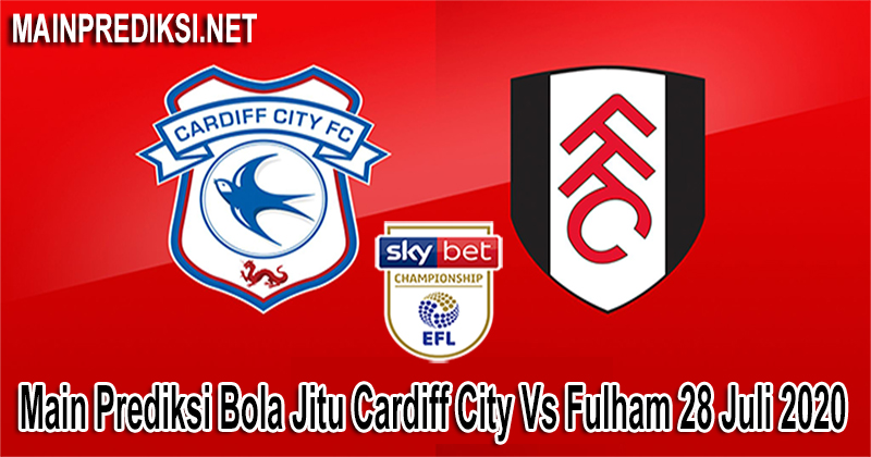 Main Prediksi Bola Jitu Cardiff City Vs Fulham 28 Juli 2020