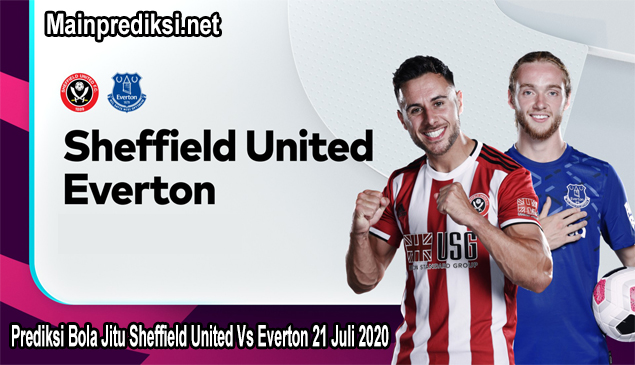 Prediksi Bola Jitu Sheffield United Vs Everton 21 Juli 2020