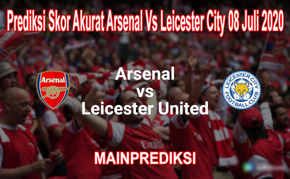 Prediksi Skor Akurat Arsenal Vs Leicester City 08 Juli 2020