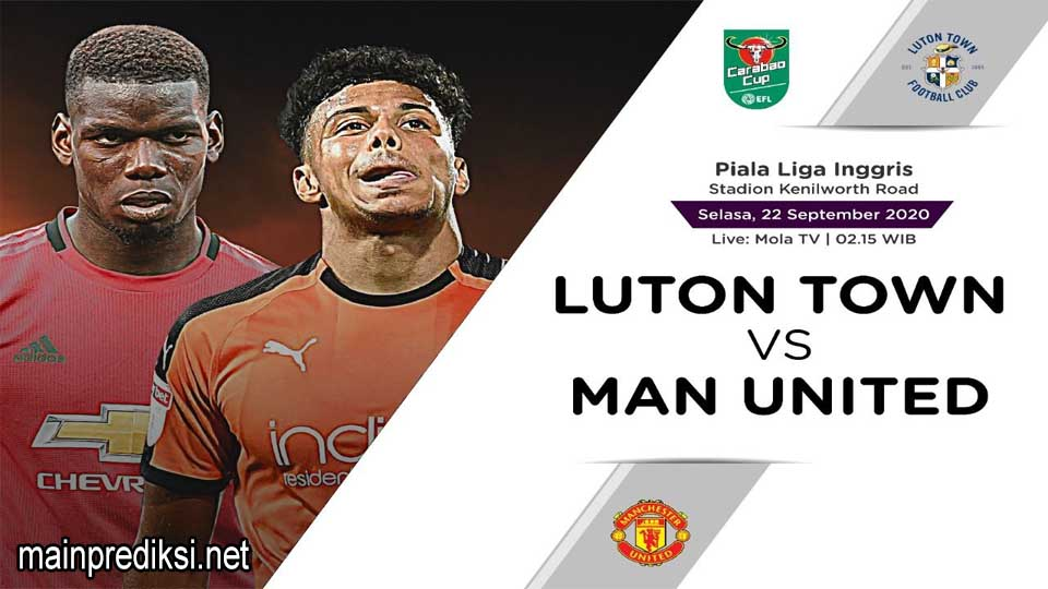 Main Prediksi Bola Luton Town vs Manchester United 23 September 2020
