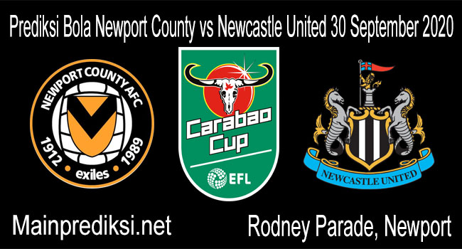 Prediksi Bola Newport County vs Newcastle United 30 September 2020