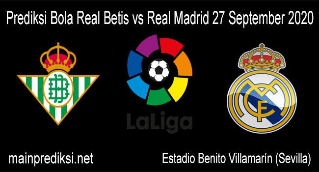 Prediksi Bola Real Betis vs Real Madrid 27 September 2020