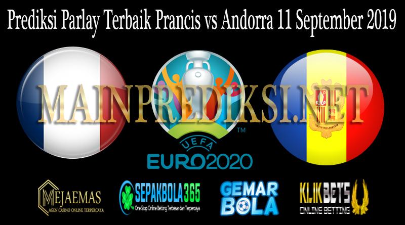 Prediksi Parlay Terbaik Prancis vs Andorra 11 September 2019
