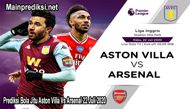 Prediksi Bola Jitu Aston Villa Vs Arsenal 22 Juli 2020