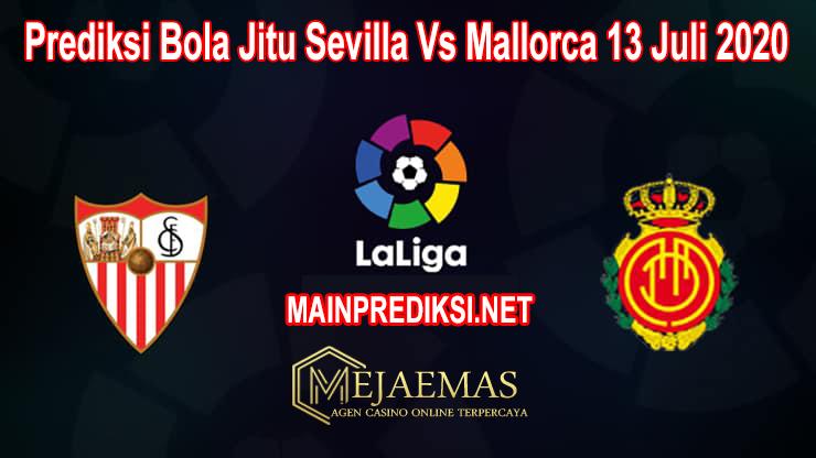 Prediksi Bola Jitu Sevilla Vs Mallorca 13 Juli 2020