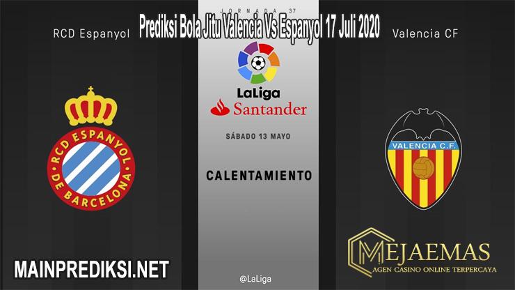 Prediksi Bola Jitu Valencia Vs Espanyol 17 Juli 2020