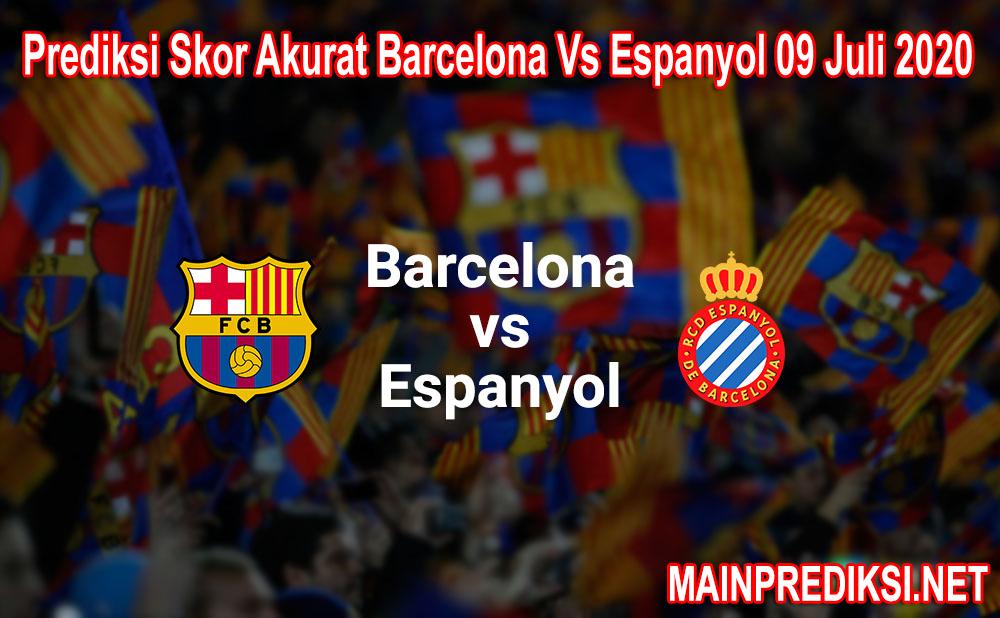 Prediksi Skor Akurat Barcelona Vs Espanyol 09 Juli 2020