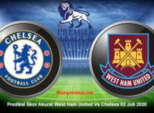 Prediksi Skor Akurat West Ham United Vs Chelsea 02 Juli 2020