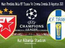 Main Prediksi Bola KF Tirana Vs Crvena Zvezda 26 Agustus 2020