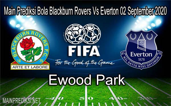 Main Prediksi Bola Blackburn Rovers Vs Everton 02 September 2020
